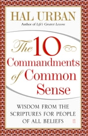 The 10 Commandments of Common Sense - Wisdom from the Scriptures for People of All Beliefs ebook by Hal Urban