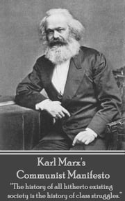 "Communist Manifesto - ""The history of all hitherto existing society is the history of class struggles.""  ebook by Karl Marx"