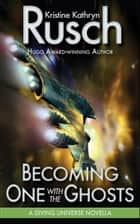 Becoming One with the Ghosts: A Diving Universe Novella ebook by Kristine Kathryn Rusch