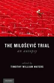 The Milosevic Trial - An Autopsy ebook by Timothy William Waters