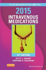 2015 Intravenous Medications - A Handbook for Nurses and Health Professionals ebook by Betty L. Gahart,Adrienne R. Nazareno