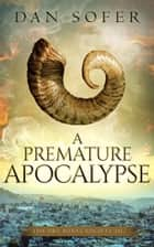 A Premature Apocalypse ebook by Dan Sofer