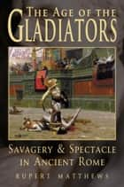 The Age of Gladiators ebook by Rupert Matthews