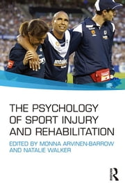 The Psychology of Sport Injury and Rehabilitation ebook by Monna Arvinen-Barrow, Natalie Walker