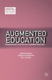 Augmented Education - Bringing Real and Virtual Learning Together ebook by Kieron Sheehy,Rebecca Ferguson,Gill Clough