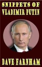 Snippets of Vladimir Putin ebook by Dave Farnham