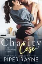 Charity Case - The Complete Series ebook by Piper Rayne