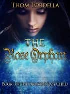 The Rose Orphan, Book 1 in the Tale of the Dragon's Last Child ebook by Thom Tordella