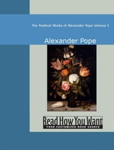 The Poetical Works Of Alexander Pope: Volume I ebook by Alexander Pope