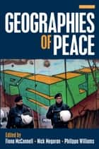 Geographies of Peace - New Approaches to Boundaries, Diplomacy and Conflict Resolution ebook by Nick Megoran, Fiona McConnell