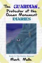 The Guardian, Protector of the Ocean Monument Diaries, Book 3: The Golden Beacon ebook by Mark Mulle