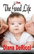The Good Life ebook by Diana DeRicci
