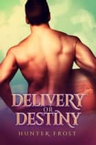 Delivery or Destiny ebook by Hunter Frost