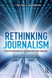 Rethinking Journalism - Trust and Participation in a Transformed News Landscape ebook by Chris Peters,M.J. Broersma