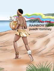 Tofi and the Rainbow Fish ebook by Pusch Commey