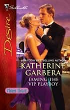Taming the VIP Playboy ebook by Katherine Garbera