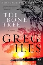 The Bone Tree - A Novel eBook by Greg Iles