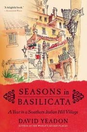 Seasons in Basilicata - A Year in a Southern Italian Hill Village ebook by David Yeadon