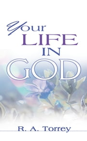 Your Life In God ebook by R.A. Torrey