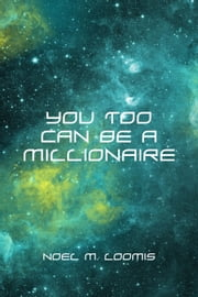 You Too Can Be A Millionaire ebook by Noel M. Loomis