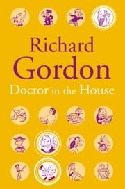 Doctor In The House ebook by Richard Gordon