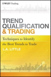 Trend Qualification and Trading - Techniques To Identify the Best Trends to Trade ebook by L. A. Little