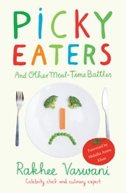 Picky Eaters - And Others Meal-time Battles ebook by Rakhee Vaswani