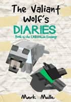 The Valiant Wolf's Diaries, Book 6: An Unknown Enemy ebook by Mark Mulle