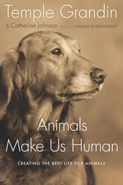 Animals Make Us Human - Creating the Best Life for Animals ebook by Temple Grandin, Catherine Johnson