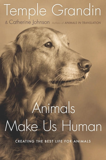 Animals Make Us Human - Creating the Best Life for Animals ebook by Temple Grandin,Catherine Johnson