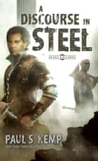 A Discourse in Steel ebook by Paul S. Kemp