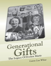 Generational Gifts: The Legacy of Evelyn Marie ebook by Laura Lea White