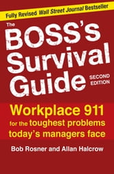 The Boss's Survival Guide, 2E - Workplace 911 for the Toughest Problems Today's Managers Face ebook by Bob Rosner,Allan Halcrow