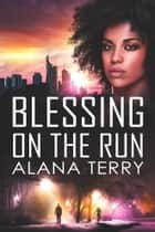 Blessing on the Run - A Christian Suspense Novel ebook by Alana Terry