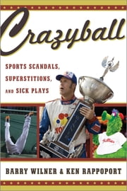 Crazyball - Sports Scandals, Superstitions, and Sick Plays ebook by Barry Wilner,Ken Rappoport