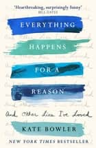 Everything Happens for a Reason and Other Lies I've Loved ebook by