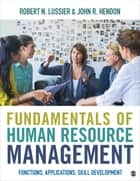 Fundamentals of Human Resource Management - Functions, Applications, Skill Development ebook by Professor Robert N. Lussier, John R. Hendon