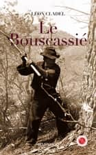 Le Bouscassié ebook by Léon Cladel