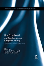 Alan S. Milward and Contemporary European History - Collected Academic Reviews ebook by Fernando Guirao,Frances M.B. Lynch