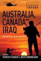 Australia, Canada, and Iraq - Perspectives on an Invasion ebook by Ramesh Thakur, Jack Cunningham