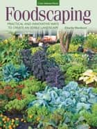 Foodscaping - Practical and Innovative Ways to Create an Edible Landscape ebook by Charlie Nardozzi