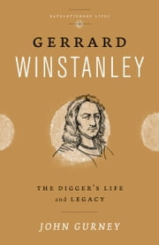 Gerrard Winstanley - The Digger's Life and Legacy ebook by John Gurney
