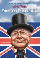 Who Was Winston Churchill? ebook by Ellen Labrecque, Jerry Hoare, Who HQ