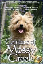 Critters Of Mossy Creek eBook by Carolyn McSparren, Deborah Smith, Debra Dixon