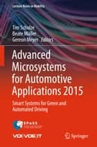 Advanced Microsystems for Automotive Applications 2015 - Smart Systems for Green and Automated Driving ebook by Tim Schulze, Beate Müller, Gereon Meyer