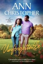 Unforgettable - A Journey's End Novel ebook by Ann Christopher