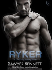 Ryker - A Cold Fury Hockey Novel ebook by Sawyer Bennett