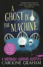 A Ghost In The Machine - A Midsomer Murders Mystery 7 ebook by Caroline Graham