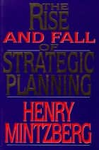 Rise and Fall of Strategic Planning ebook by Henry Mintzberg