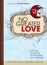 No Greater Love - A 90-Day Devotional to Strengthen Your Marriage ebook by Russ Rice,Brad Silverman,Lisa Guest
